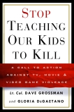 Stop Teaching Our Kids to Kill: A Call to Action Against TV, Movie & Video Game Violence, Grossman, Dave & Degaetano, Gloria