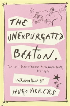 The Unexpurgated Beaton: The Cecil Beaton Diaries as He Wrote Them, 1970-1980, Beaton, Cecil