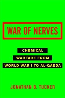 War of Nerves: Chemical Warfare from World War I to Al-Qaeda, Tucker, Jonathan