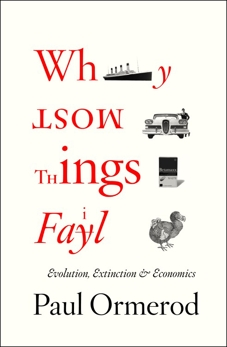 Why Most Things Fail: Evolution, Extinction and Economics, Ormerod, Paul