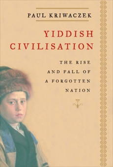 Yiddish Civilisation: The Rise and Fall of a Forgotten Nation, Kriwaczek, Paul