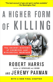 A Higher Form of Killing: The Secret History of Chemical and Biological Warfare, Harris, Robert & Paxman, Jeremy & Harris, Robert