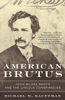 American Brutus: John Wilkes Booth and the Lincoln Conspiracies, Kauffman, Michael W.