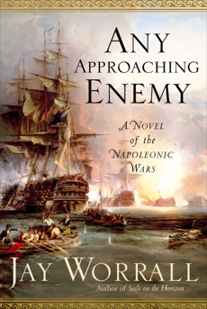Any Approaching Enemy: A Novel of the Napoleonic Wars, Worrall, Jay