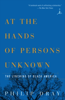 At the Hands of Persons Unknown: The Lynching of Black America, Dray, Philip
