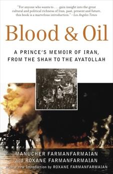 Blood & Oil: A Prince's Memoir of Iran, from the Shah to the Ayatollah, Farmanfarmaian, Manucher & Farmanfarmaian, Roxane