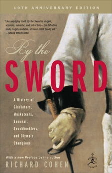 By the Sword: A History of Gladiators, Musketeers, Samurai, Swashbucklers, and Olympic Champions, Cohen, Richard