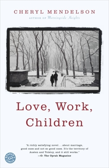 Love, Work, Children: A Novel, Mendelson, Cheryl