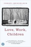 Love, Work, Children: A Novel, Mendelson, Cheryl