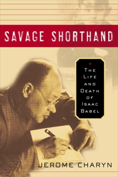 Savage Shorthand: The Life and Death of Isaac Babel, Charyn, Jerome