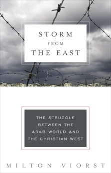 Storm from the East: The Struggle Between the Arab World and the Christian West, Viorst, Milton
