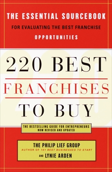 220 Best Franchises to Buy: The Essential Sourcebook for Evaluating the Best Franchise Opportunities, Arden, Lynie
