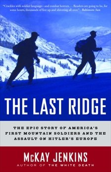The Last Ridge: The Epic Story of America's First Mountain Soldiers and the Assault on Hitler's Europe, Jenkins, McKay & Jenkins, Mckay