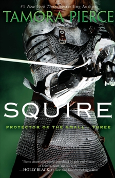 Squire: Book 3 of the Protector of the Small Quartet, Pierce, Tamora