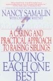 Loving Each One Best: A Caring and Practical Approach to Raising Siblings, Samalin, Nancy