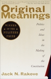 Original Meanings: Politics and Ideas in the Making of the Constitution, Rakove, Jack N.