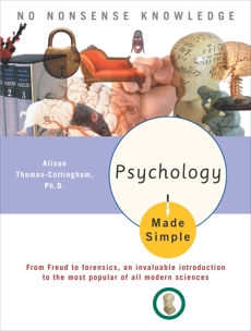 Psychology Made Simple: From Freud to Forensics, an Invaluable Introduction to the Most Popular of All Modern Sciences, Thomas-Cottingham, Alison
