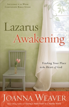 Lazarus Awakening: Finding Your Place in the Heart of God, Weaver, Joanna
