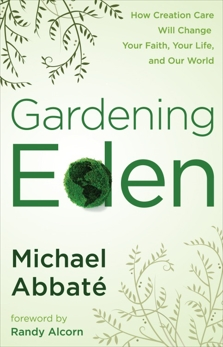Gardening Eden: How Creation Care Will Change Your Faith, Your Life, and Our World, Abbate, Michael