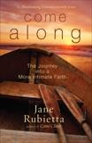 Come Along: The Journey Into a More Intimate Faith, Rubietta, Jane