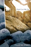 Don't Let Me Go: What My Daughter Taught Me about the Journey Every Parent Must Make, Pierce, David