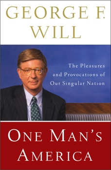 One Man's America: The Pleasures and Provocations of Our Singular Nation, Will, George