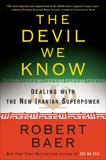 The Devil We Know: Dealing with the New Iranian Superpower, Baer, Robert