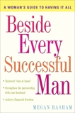 Beside Every Successful Man: A Woman's Guide to Having It All, Basham, Megan