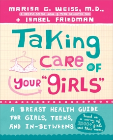 Taking Care of Your Girls: A Breast Health Guide for Girls, Teens, and In-Betweens, Weiss, Marisa C. & Friedman, Isabel