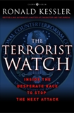The Terrorist Watch: Inside the Desperate Race to Stop the Next Attack, Kessler, Ronald