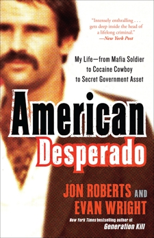 American Desperado: My Life--From Mafia Soldier to Cocaine Cowboy to Secret Government Asset, Wright, Evan & Roberts, Jon