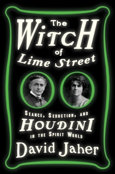 The Witch of Lime Street: Séance, Seduction, and Houdini in the Spirit World, Jaher, David
