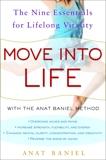 Move into Life: The Nine Essentials for Lifelong Vitality, Baniel, Anat