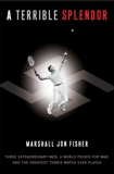 A Terrible Splendor: Three Extraordinary Men, a World Poised for War, and the Greatest Tennis Match Ever Played, Fisher, Marshall Jon