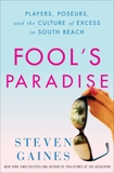 Fool's Paradise: Players, Poseurs, and the Culture of Excess in South Beach, Gaines, Steven