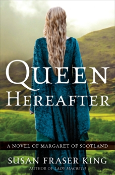 Queen Hereafter: A Novel of Margaret of Scotland, King, Susan Fraser