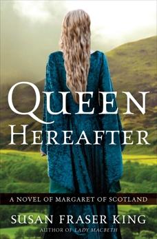 Queen Hereafter: A Novel of Margaret of Scotland, King, Susan Fraser