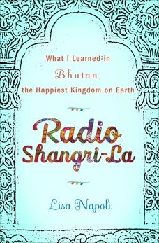Radio Shangri-La: What I Discovered on my Accidental Journey to the Happiest Kingdom on Earth, Napoli, Lisa