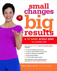 Small Changes, Big Results: A 12-Week Action Plan to a Better Life, Krieger, Ellie & Krieger, Ellie & James-Enger, Kelly