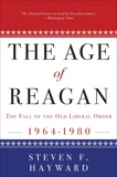 The Age of Reagan: The Fall of the Old Liberal Order: 1964-1980, Hayward, Steven F.