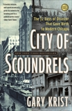 City of Scoundrels: The 12 Days of Disaster That Gave Birth to Modern Chicago, Krist, Gary
