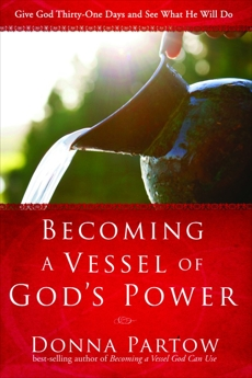 Becoming a Vessel of God's Power: Give God Thirty Days and See What He Will Do, Partow, Donna