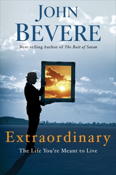 Extraordinary: The Life You're Meant to Live, Bevere, John