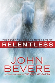 Relentless: The Power You Need to Never Give Up, Bevere, John