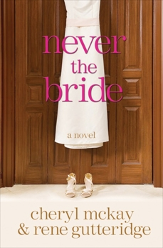 Never the Bride: A Novel, McKay, Cheryl & Gutteridge, Rene
