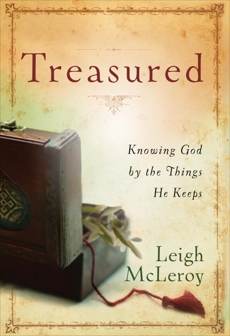 Treasured: Knowing God by the Things He Keeps, McLeroy, Leigh