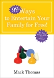 99 Ways to Entertain Your Family for Free!: Do Fun Things and Save Money!, Thomas, Mack