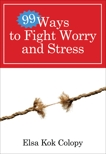 99 Ways to Fight Worry and Stress, Kok Colopy, Elsa