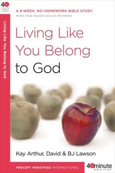 Living Like You Belong to God: A 6-Week, No-Homework Bible Study, Arthur, Kay & Lawson, David & Lawson, BJ