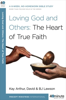 Loving God and Others: A 6-Week, No-Homework Bible Study, Arthur, Kay & Lawson, David & Lawson, BJ